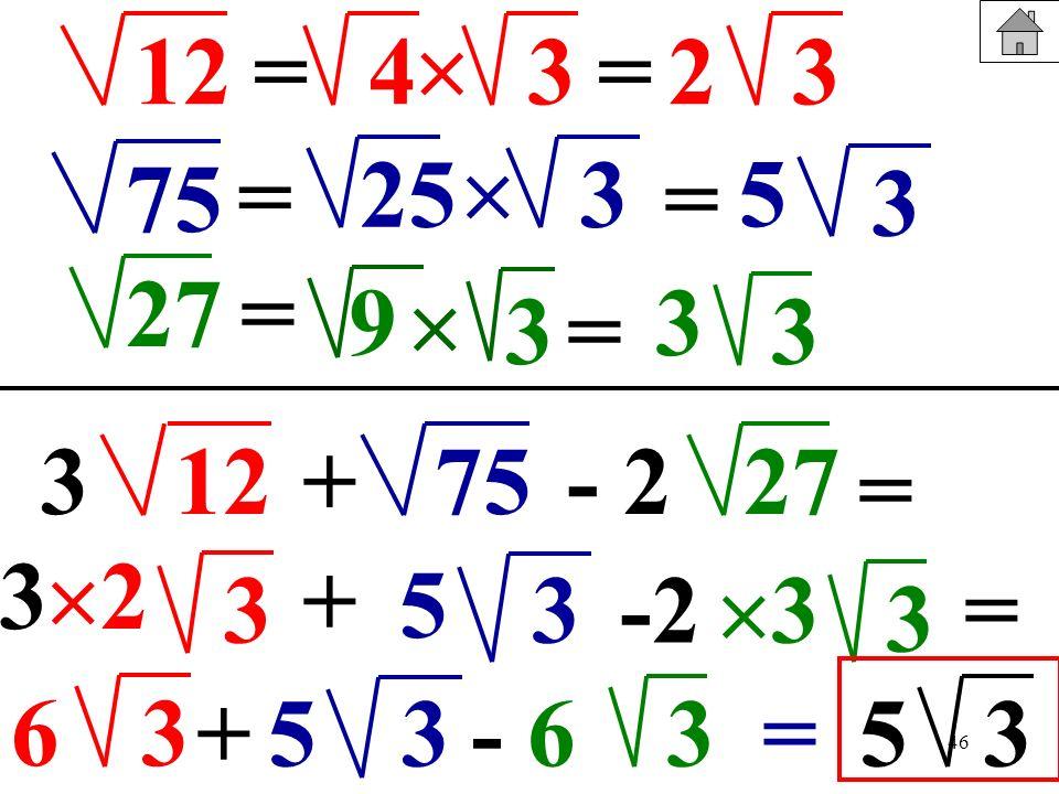 12= 4.  3. = 2. 3. 75. = 25.  3. = 5. 3. 27. = 9.  3. 3. = 3. 3. 12. + 75. - 2. 27. = 3. 2. + 3.