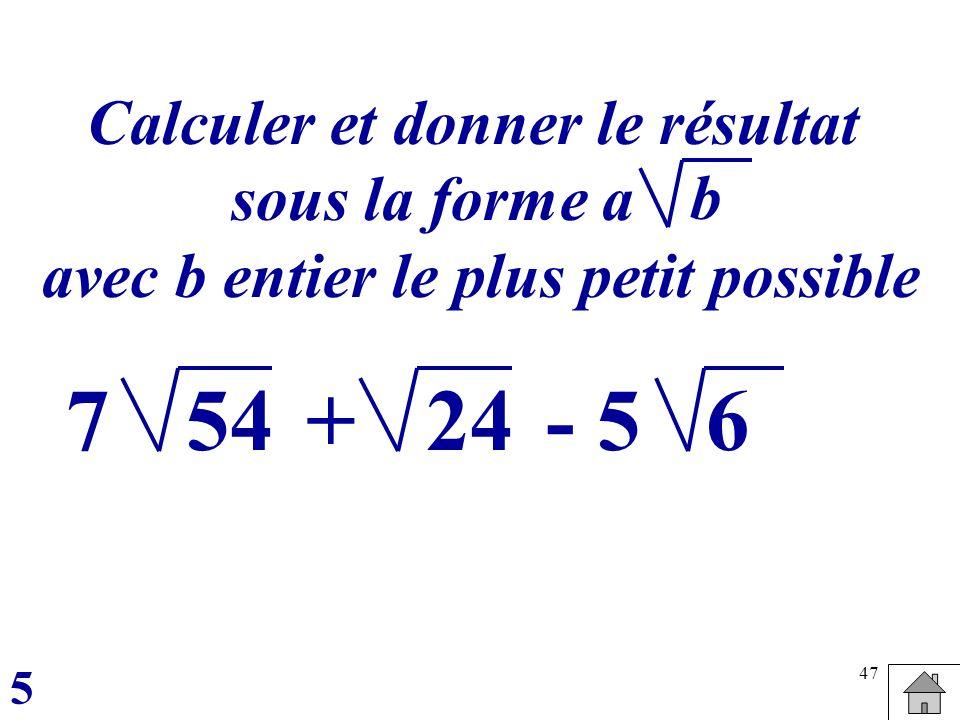 Calculer et donner le résultat avec b entier le plus petit possible