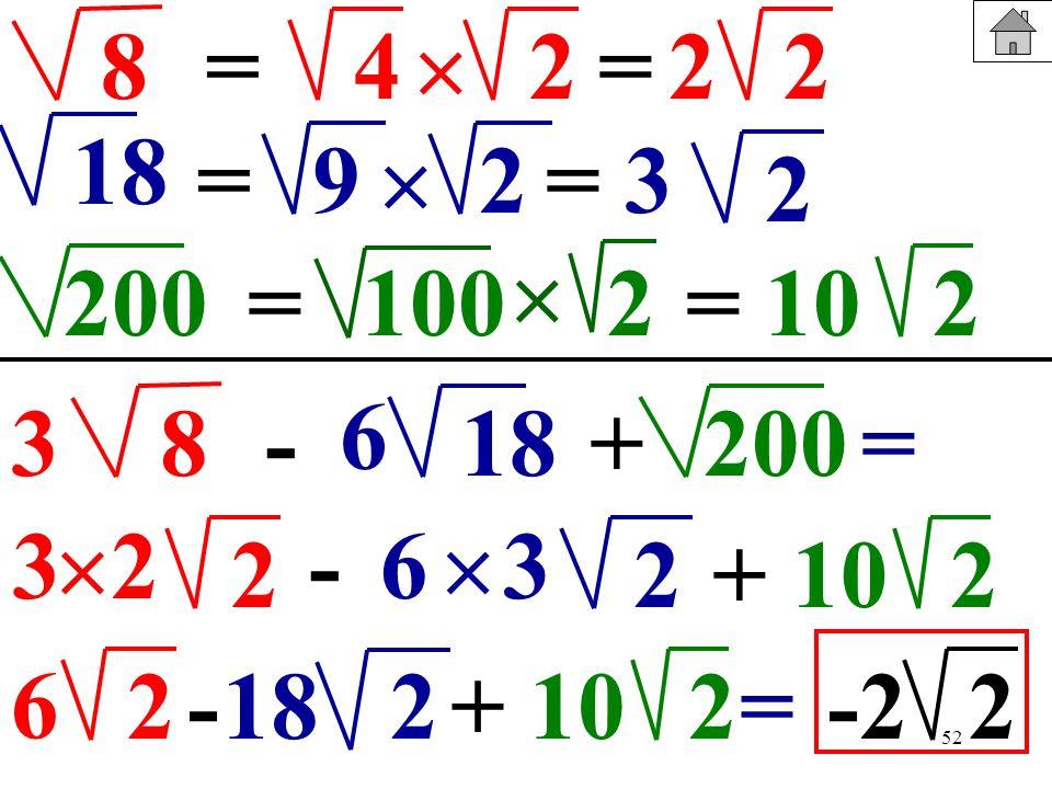 8 = 4.  2. = 2. 2. 18. = 9.  2. = 3. 2.  200. = 100. 2. = 10. 2. 6. 3. 8.