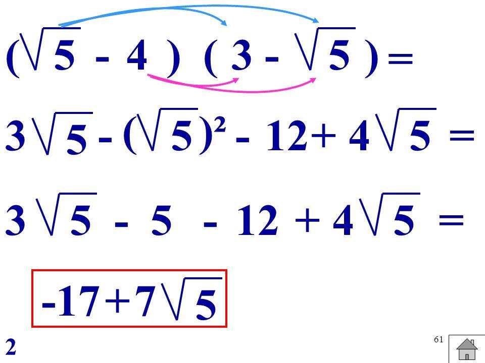 ( 5 - 4 ) ( 3 - 5 ) = ( )² 3 - 5 - 12 + 4 5 = 5 3 5 - 5 - 12 + 4 5 = -17 + 7 5 2