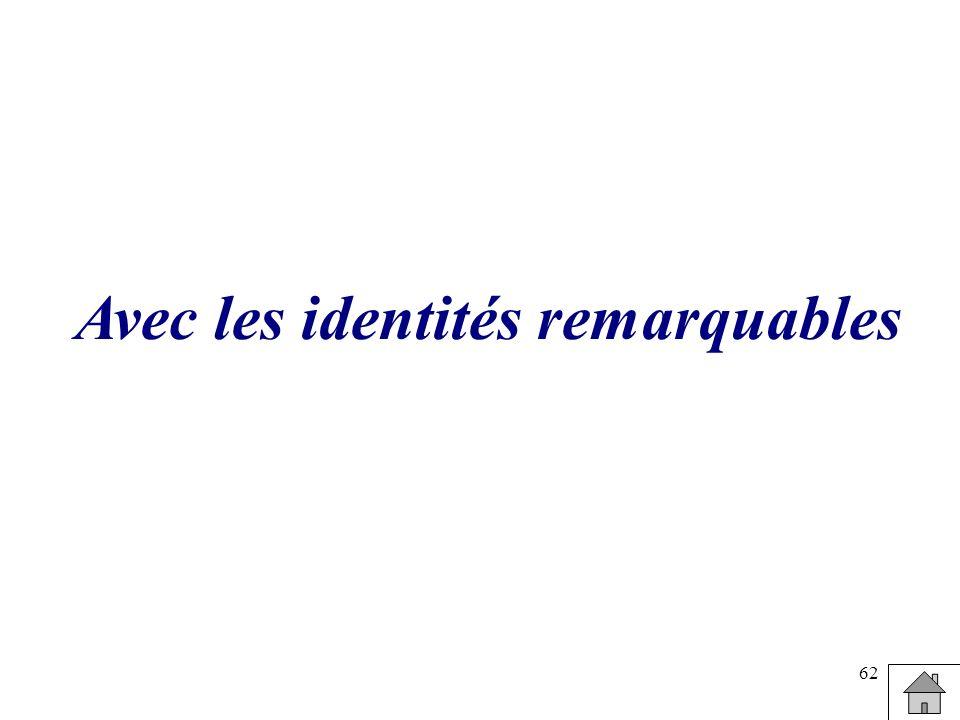 Avec les identités remarquables