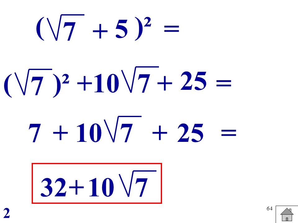 ( )² 5 = 7 + 25 ( )² + 10 7 + = 7 7 + 10 7 + 25 = 32 + 10 7 2