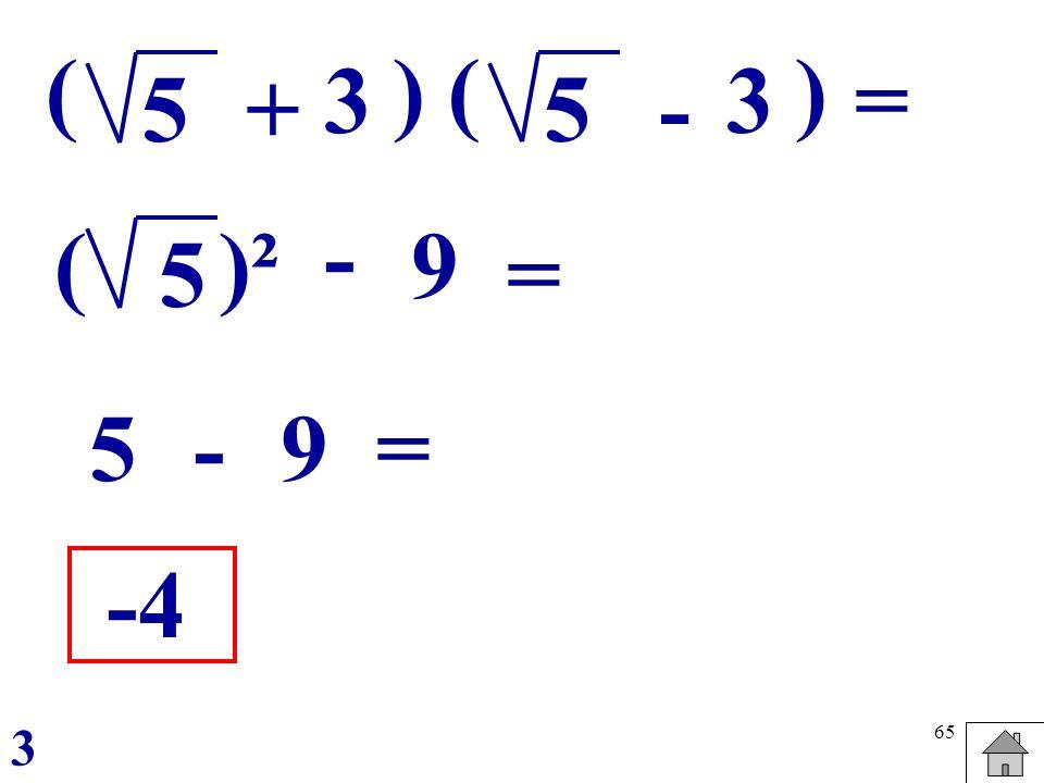 ( ) ( ) 3 3 = 5 + 5 - - ( )² 9 5 = 5 - 9 = -4 3