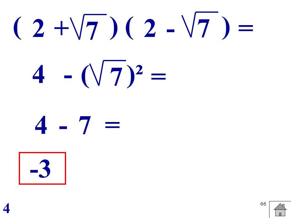 ( ) ( ) 2 + 2 - 7 = 7 4 - ( )² 7 = 4 - 7 = -3 4