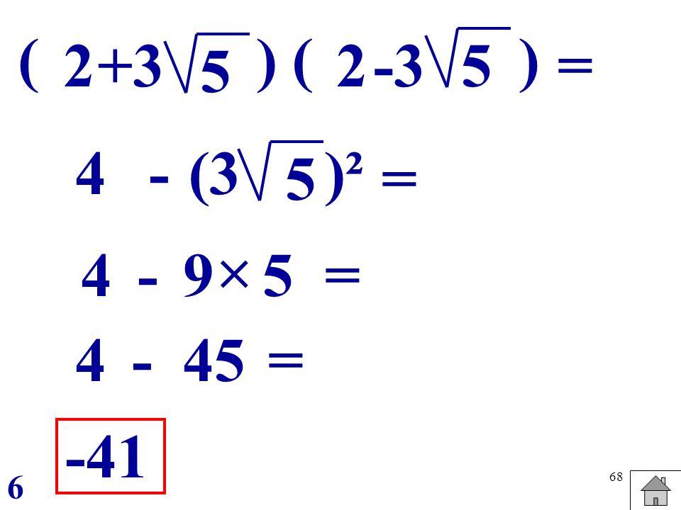 ( ) ( ) 2 +3 2 -3 5 = 5 4 - (3 )² 5 =  4 - 9 5 = 4 - 45 = -41 6