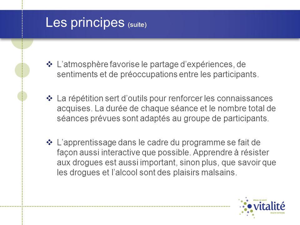 Les principes (suite) L'atmosphère favorise le partage d'expériences, de sentiments et de préoccupations entre les participants.