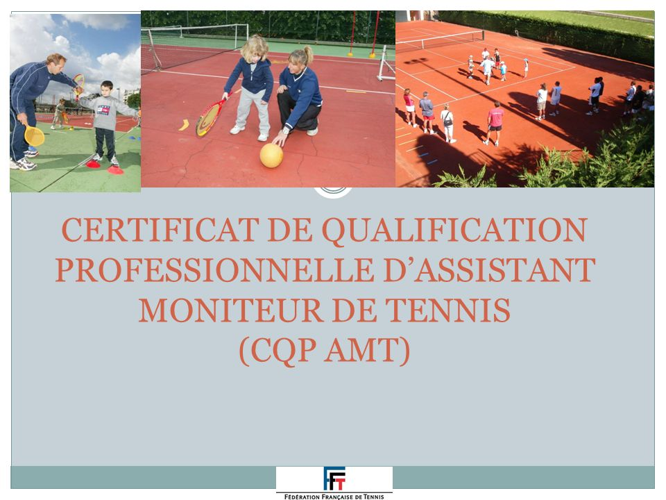 CERTIFICAT DE QUALIFICATION PROFESSIONNELLE D'ASSISTANT MONITEUR DE TENNIS (CQP AMT)