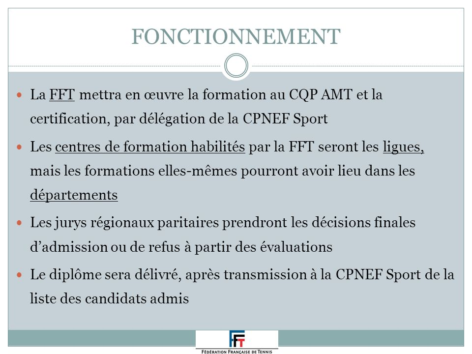 FONCTIONNEMENT La FFT mettra en œuvre la formation au CQP AMT et la certification, par délégation de la CPNEF Sport.