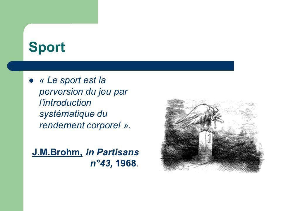Sport « Le sport est la perversion du jeu par l'introduction systématique du rendement corporel ».