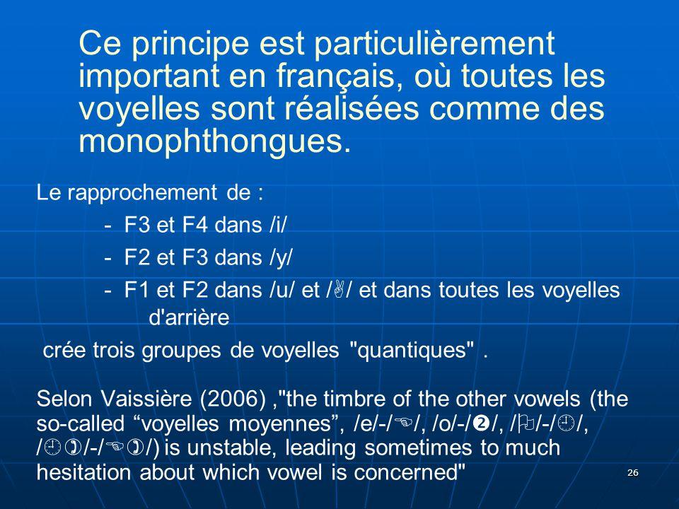 Ce principe est particulièrement important en français, où toutes les voyelles sont réalisées comme des monophthongues.