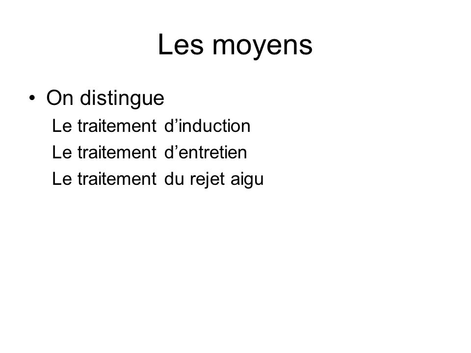 Les moyens On distingue Le traitement d'induction