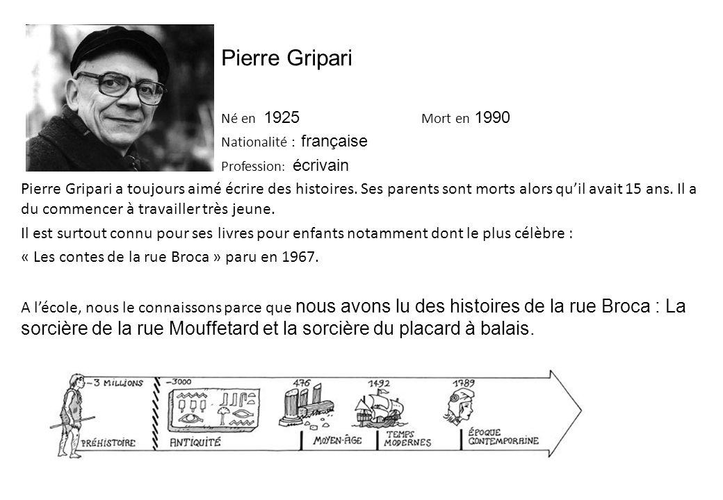 Pierre Gripari Né en 1925 Mort en 1990. Nationalité : française. Profession: écrivain.