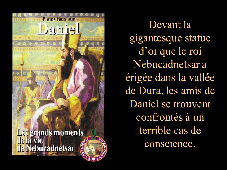 Devant la gigantesque statue d'or que le roi Nebucadnetsar a érigée dans la vallée de Dura, les amis de Daniel se trouvent confrontés à un terrible cas de conscience.