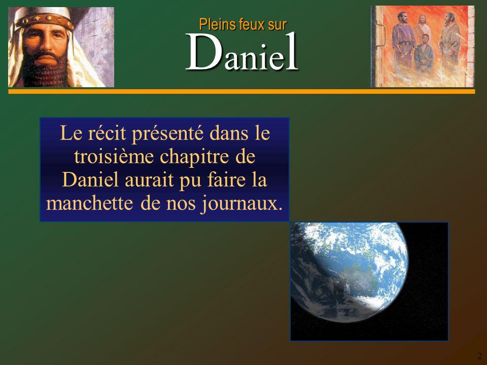 Le récit présenté dans le troisième chapitre de Daniel aurait pu faire la manchette de nos journaux.