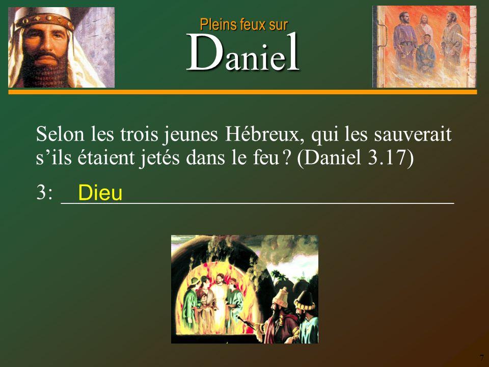 Selon les trois jeunes Hébreux, qui les sauverait s'ils étaient jetés dans le feu (Daniel 3.17)