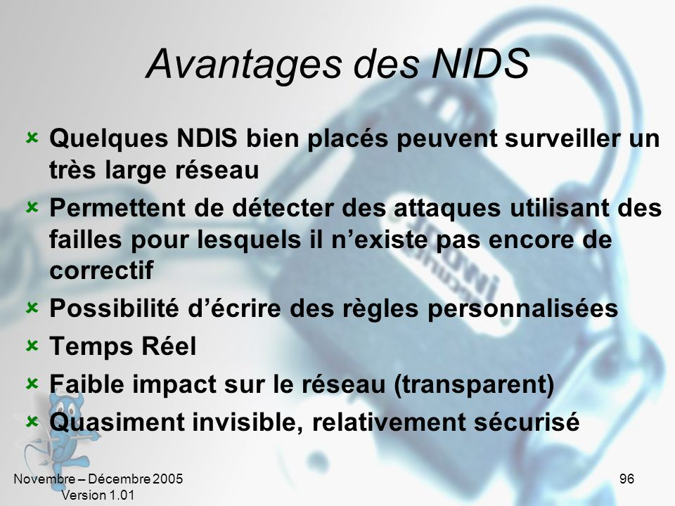 Avantages des NIDS Quelques NDIS bien placés peuvent surveiller un très large réseau.