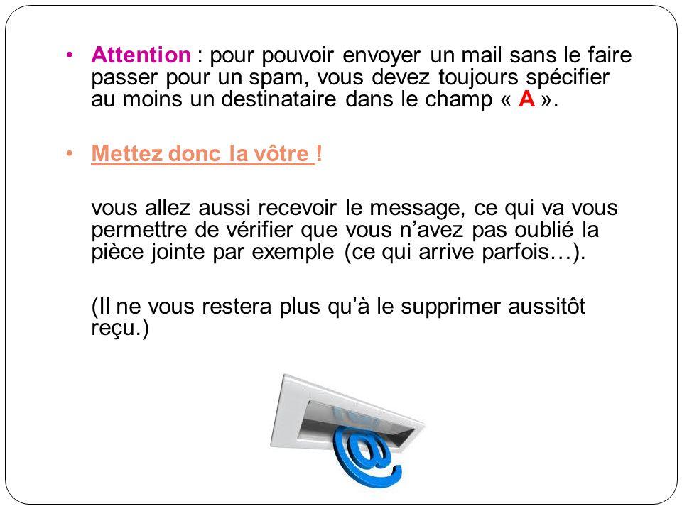 Attention : pour pouvoir envoyer un mail sans le faire passer pour un spam, vous devez toujours spécifier au moins un destinataire dans le champ « A ».