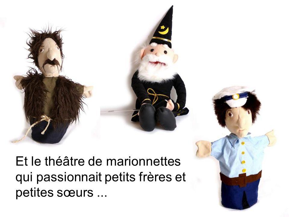 Et le théâtre de marionnettes qui passionnait petits frères et petites sœurs ...