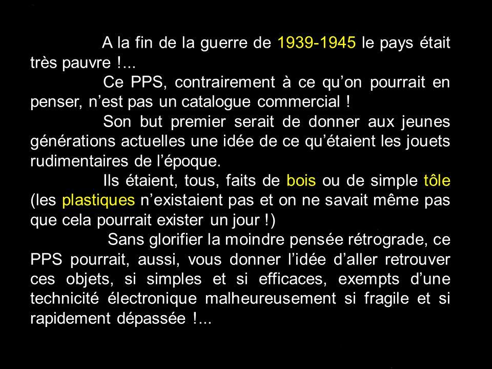 A la fin de la guerre de 1939-1945 le pays était très pauvre !...