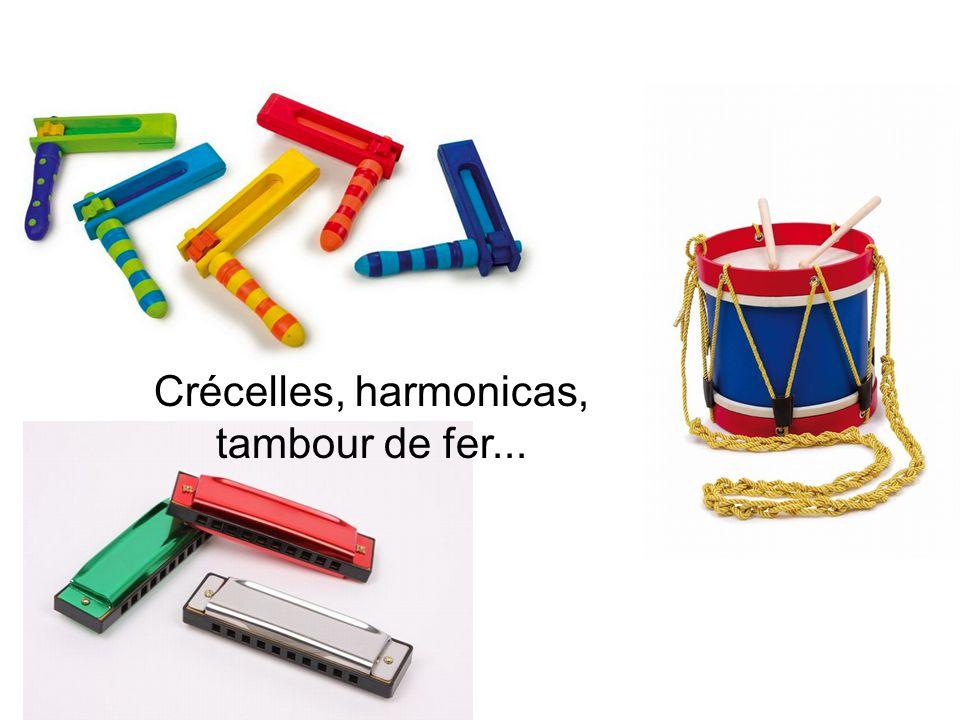 Crécelles, harmonicas, tambour de fer...