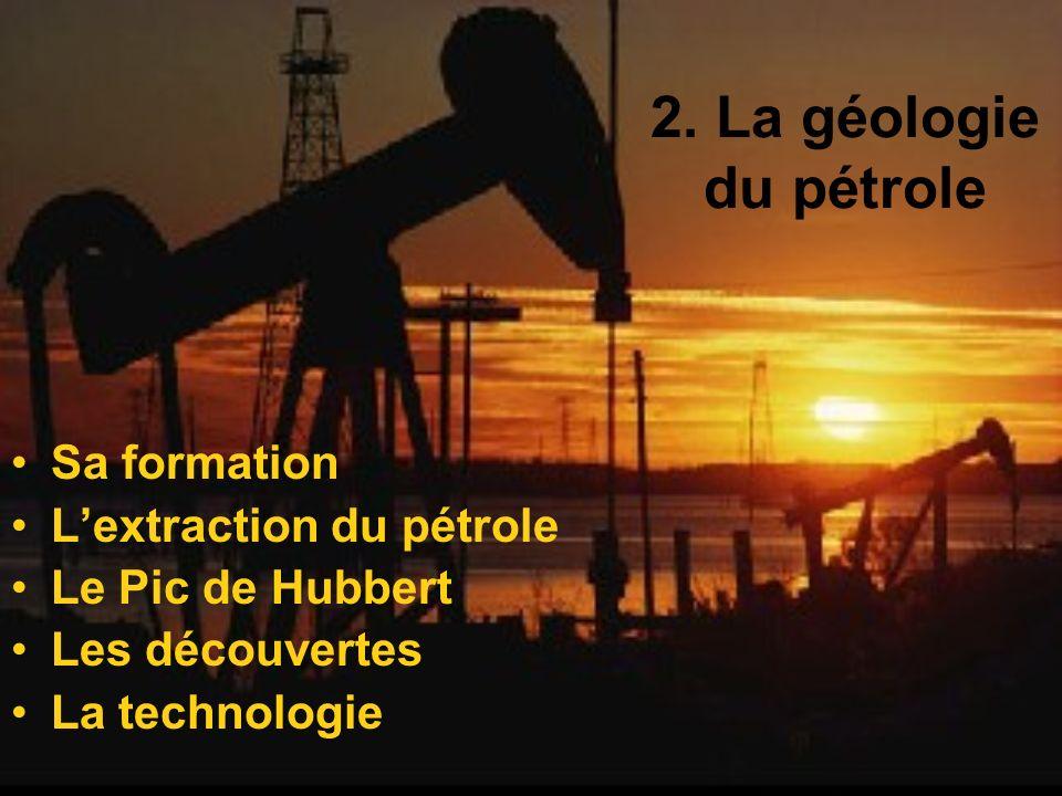2. La géologie du pétrole Sa formation L'extraction du pétrole