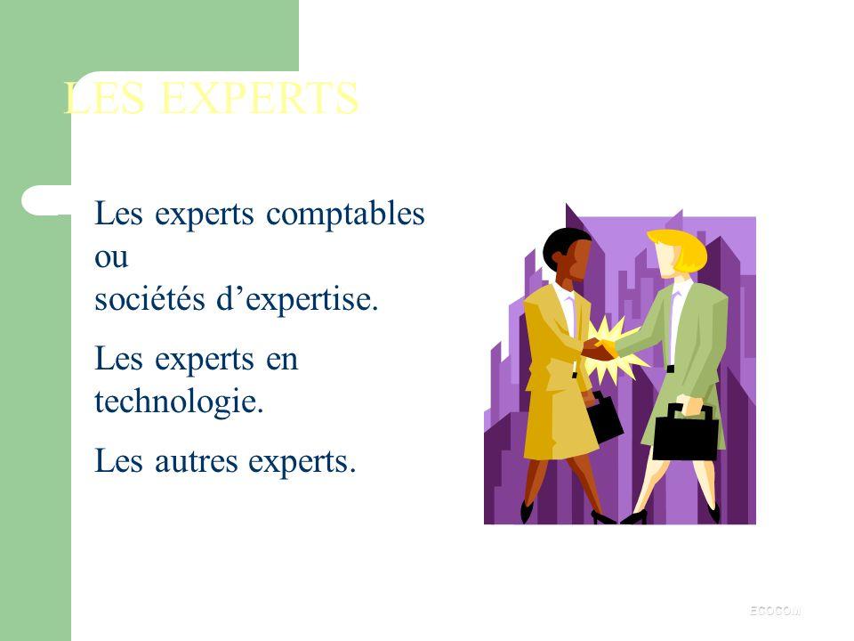 LES EXPERTS Les experts comptables ou sociétés d'expertise.