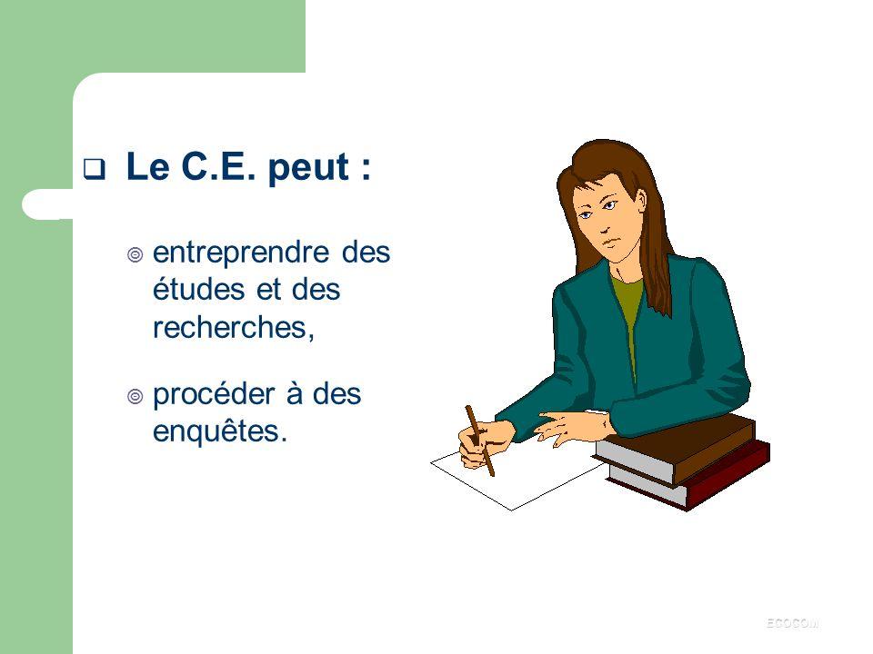 Le C.E. peut : entreprendre des études et des recherches,