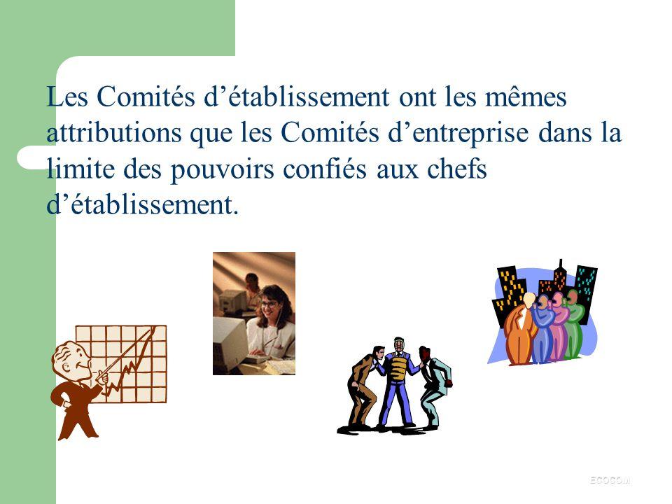 Les Comités d'établissement ont les mêmes attributions que les Comités d'entreprise dans la limite des pouvoirs confiés aux chefs d'établissement.