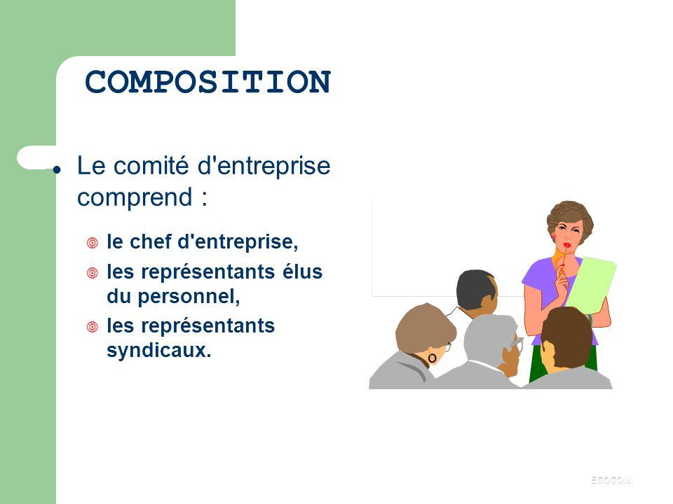 COMPOSITION Le comité d entreprise comprend : le chef d entreprise,