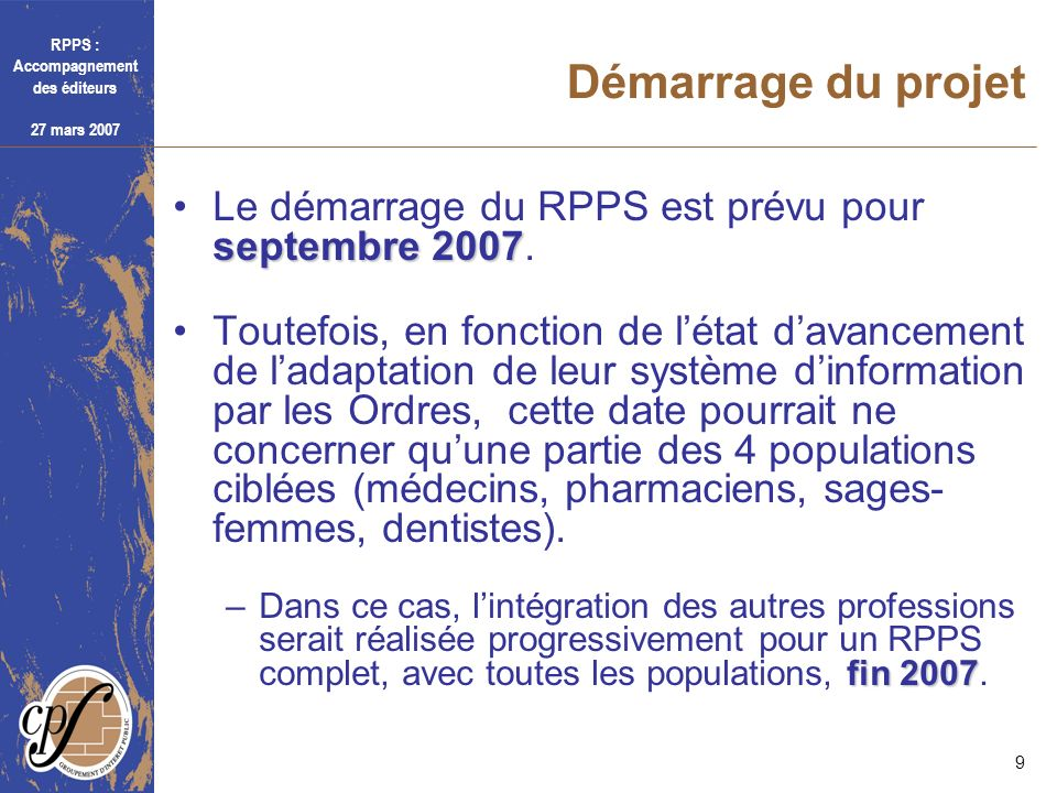 Démarrage du projet Le démarrage du RPPS est prévu pour septembre 2007.