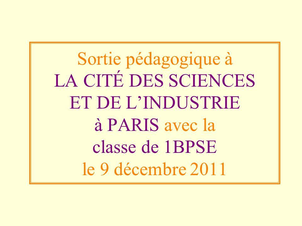 Sortie pédagogique à LA CITÉ DES SCIENCES ET DE L'INDUSTRIE à PARIS avec la classe de 1BPSE le 9 décembre 2011
