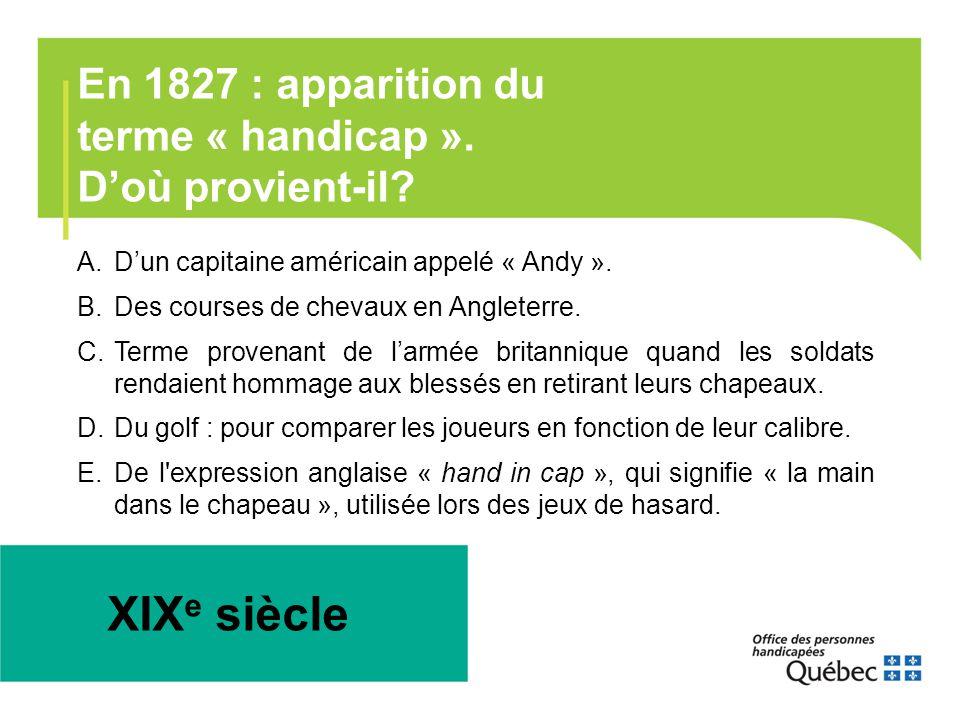 XIXe siècle En 1827 : apparition du terme « handicap ».