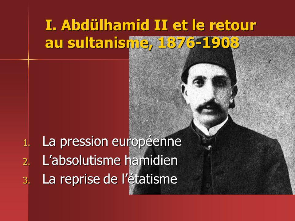 I. Abdülhamid II et le retour au sultanisme, 1876-1908