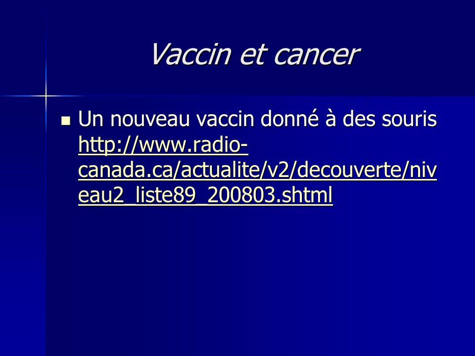Vaccin et cancer Un nouveau vaccin donné à des souris http://www.radio-canada.ca/actualite/v2/decouverte/niveau2_liste89_200803.shtml.