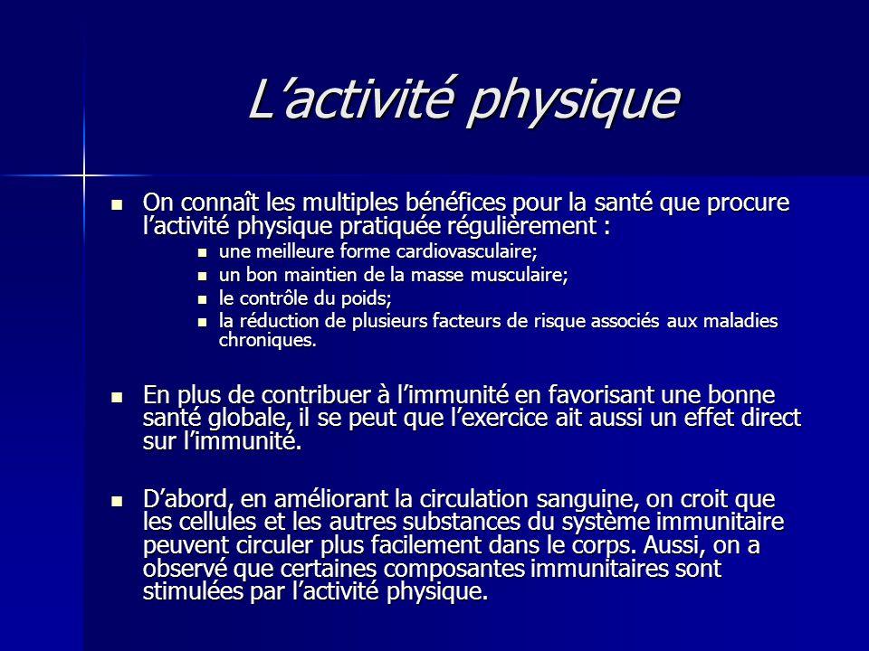 L'activité physique On connaît les multiples bénéfices pour la santé que procure l'activité physique pratiquée régulièrement :