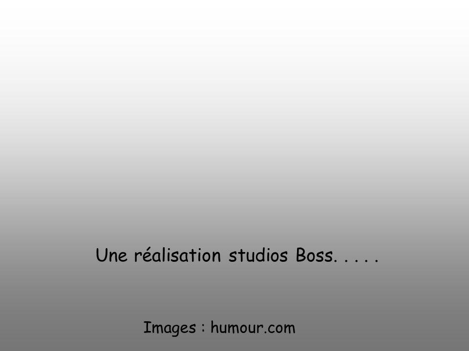 Une réalisation studios Boss. . . . .
