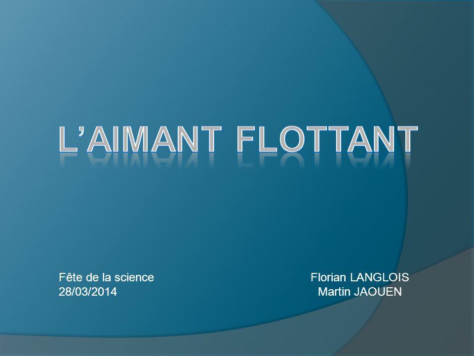 L'aimant flottant Fête de la science 28/03/2014 Florian LANGLOIS