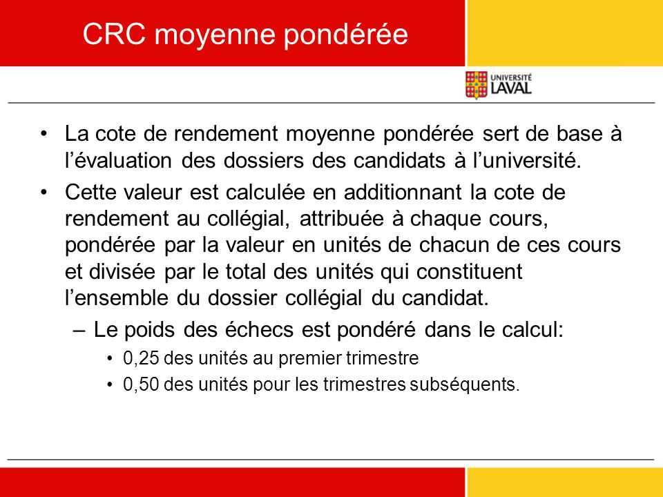 CRC moyenne pondérée La cote de rendement moyenne pondérée sert de base à l'évaluation des dossiers des candidats à l'université.