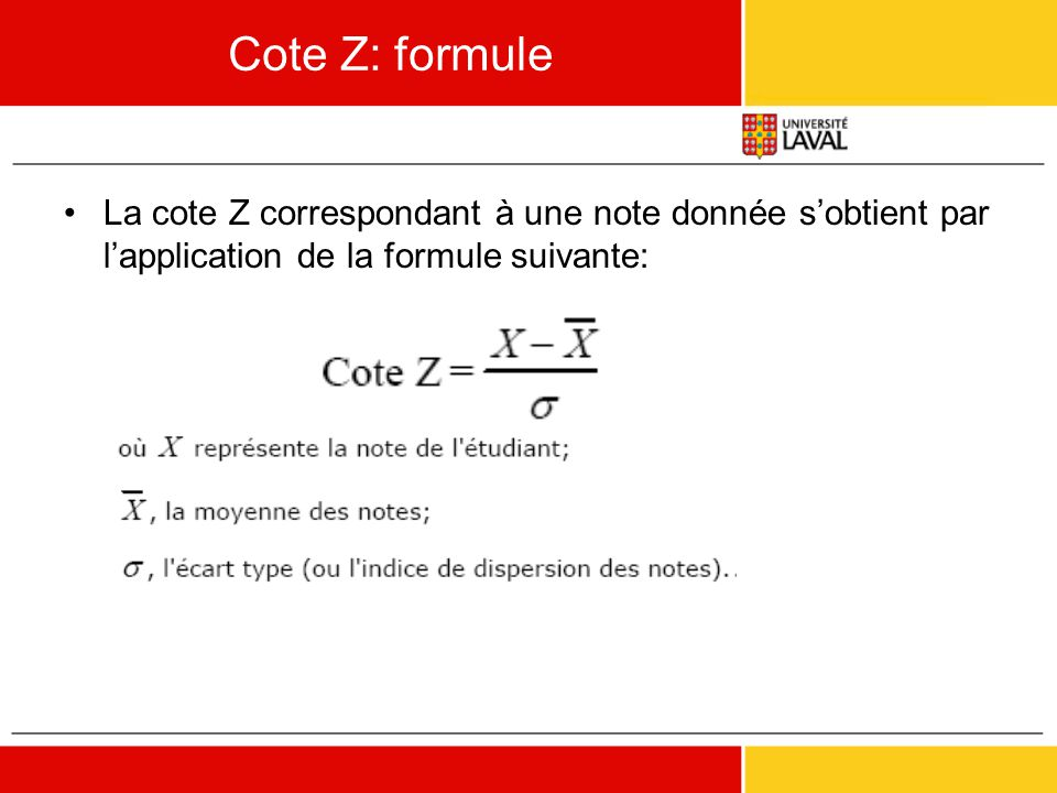 Cote Z: formule La cote Z correspondant à une note donnée s'obtient par l'application de la formule suivante: