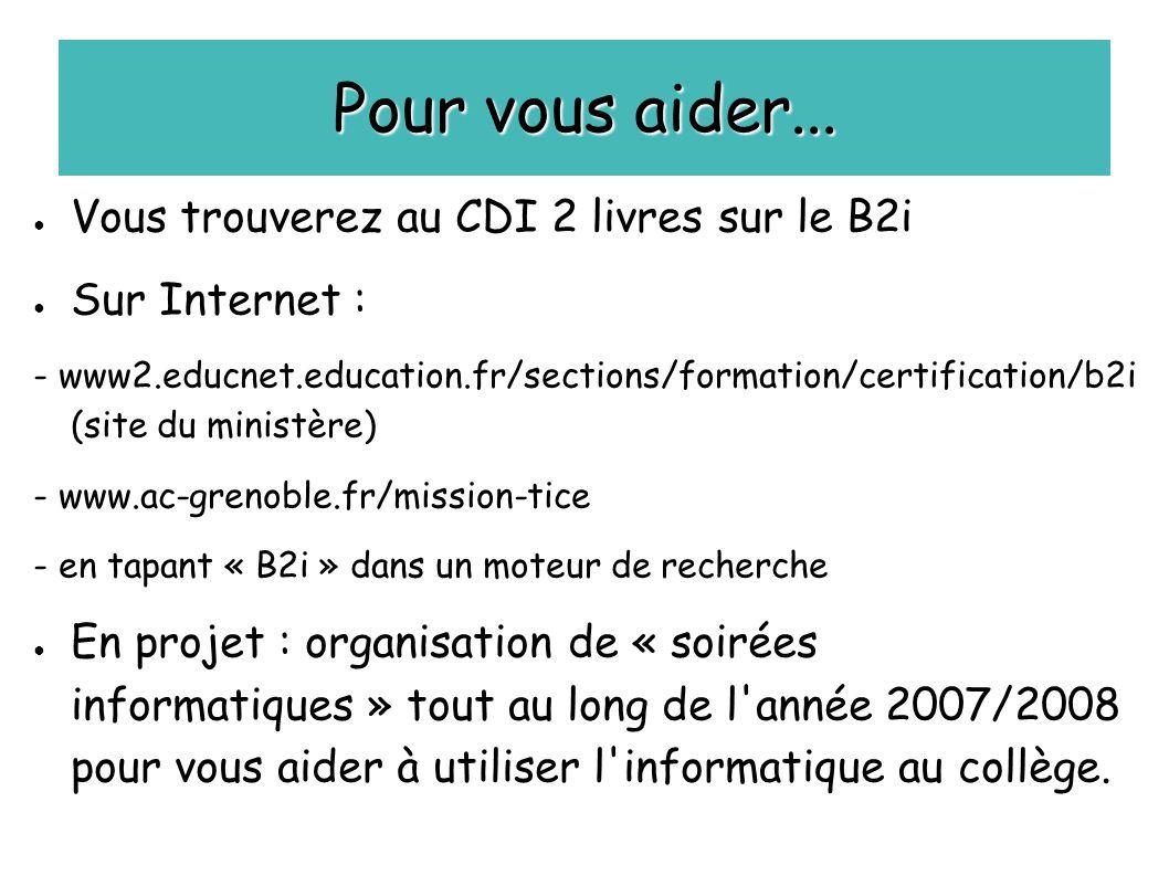 Pour vous aider... Vous trouverez au CDI 2 livres sur le B2i