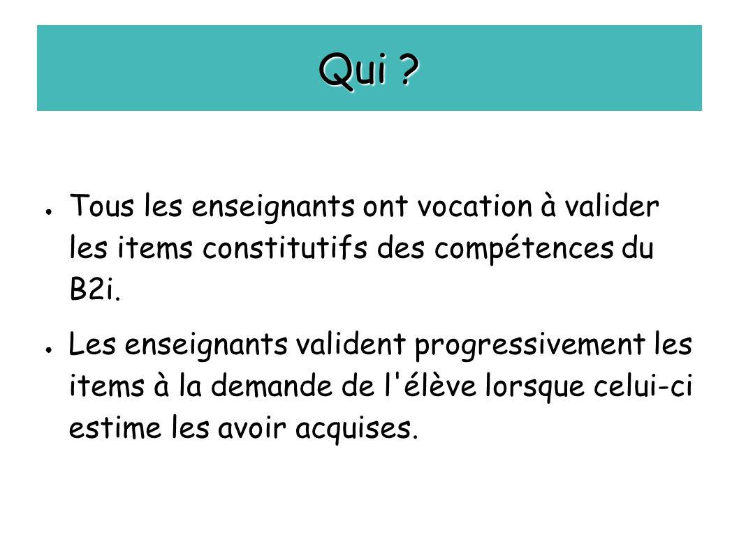 Qui Tous les enseignants ont vocation à valider les items constitutifs des compétences du B2i.
