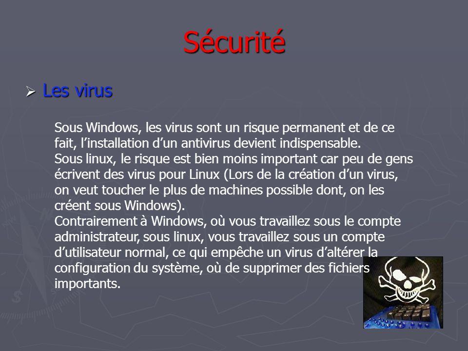 Sécurité Les virus. Sous Windows, les virus sont un risque permanent et de ce fait, l'installation d'un antivirus devient indispensable.