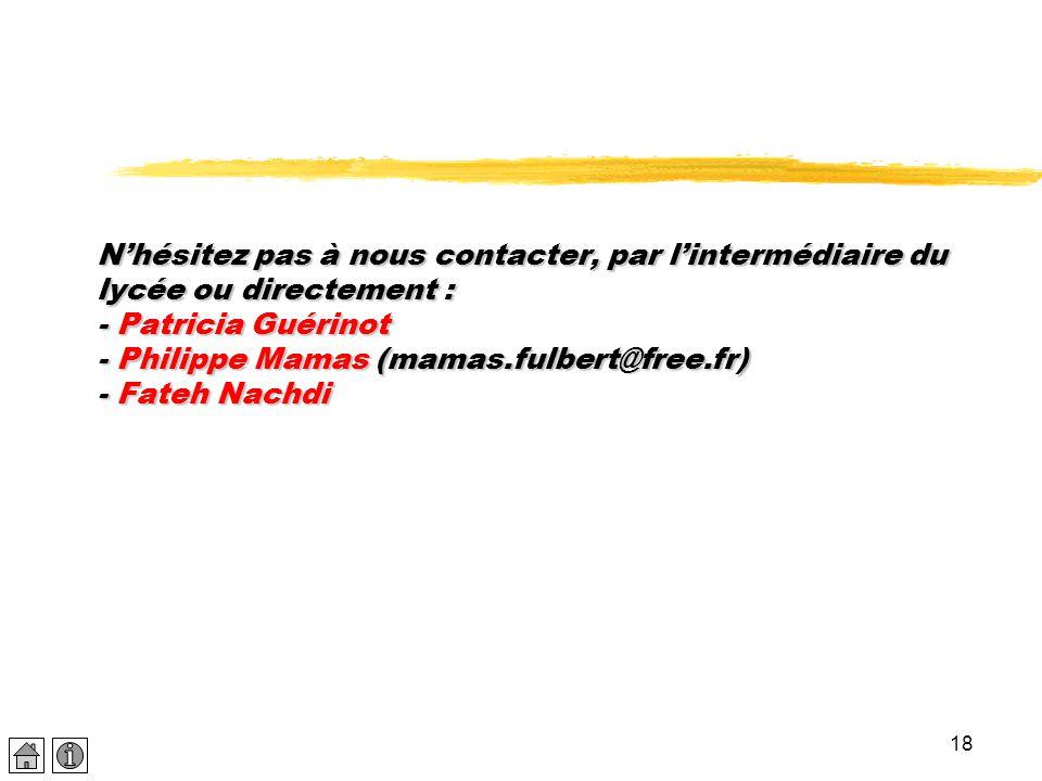 N'hésitez pas à nous contacter, par l'intermédiaire du lycée ou directement : - Patricia Guérinot - Philippe Mamas (mamas.fulbert@free.fr) - Fateh Nachdi