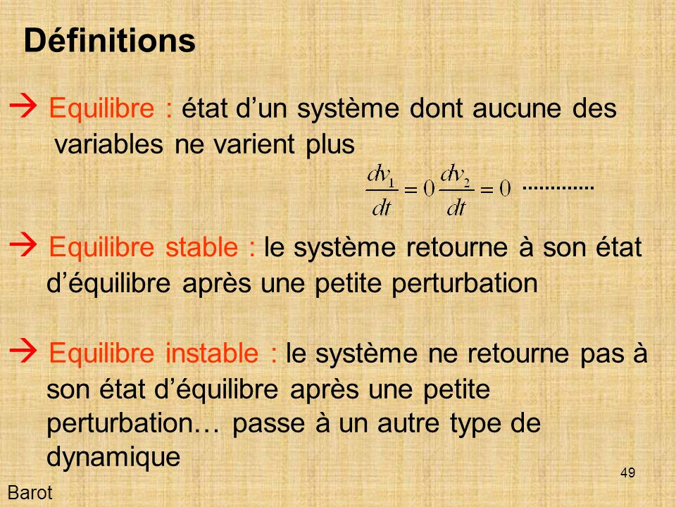Définitions  Equilibre : état d'un système dont aucune des variables ne varient plus.
