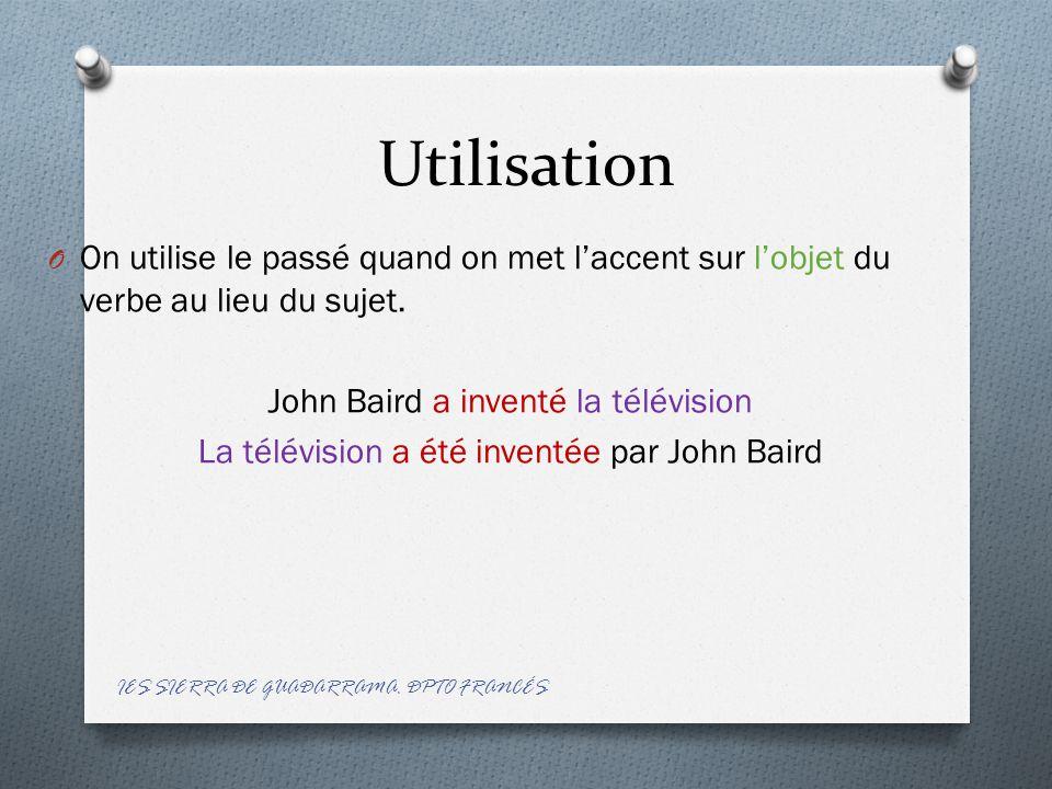 Utilisation On utilise le passé quand on met l'accent sur l'objet du verbe au lieu du sujet. John Baird a inventé la télévision.