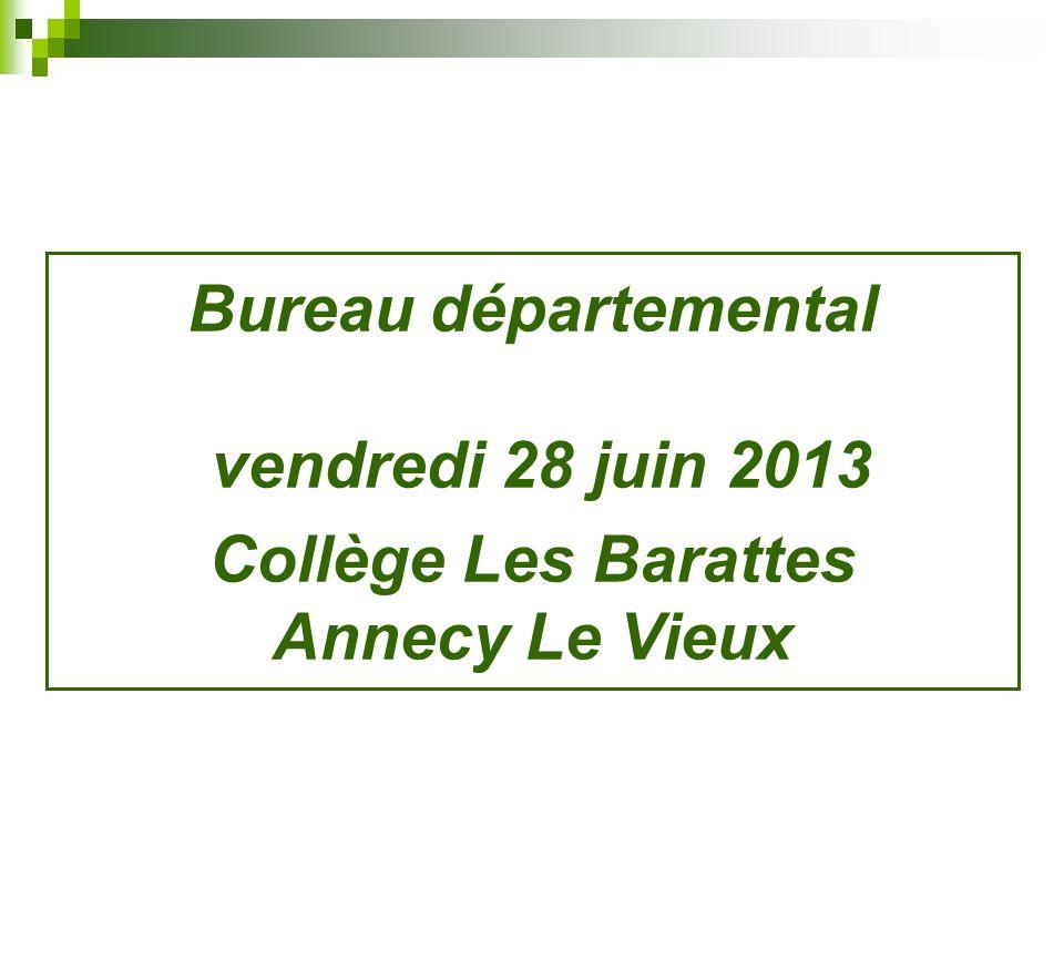 Bureau départemental vendredi 28 juin 2013 Collège Les Barattes Annecy Le Vieux
