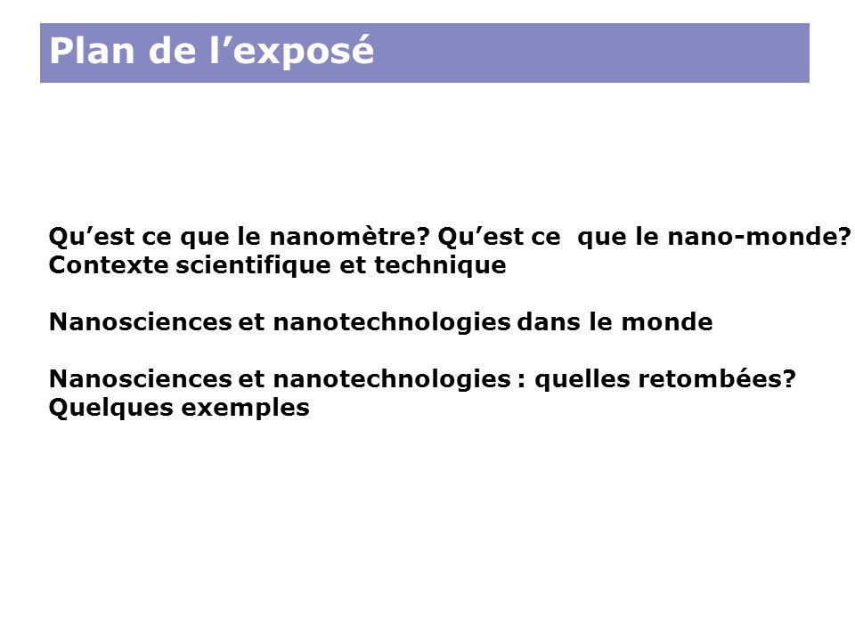 Plan de l'exposé Qu'est ce que le nanomètre Qu'est ce que le nano-monde Contexte scientifique et technique.