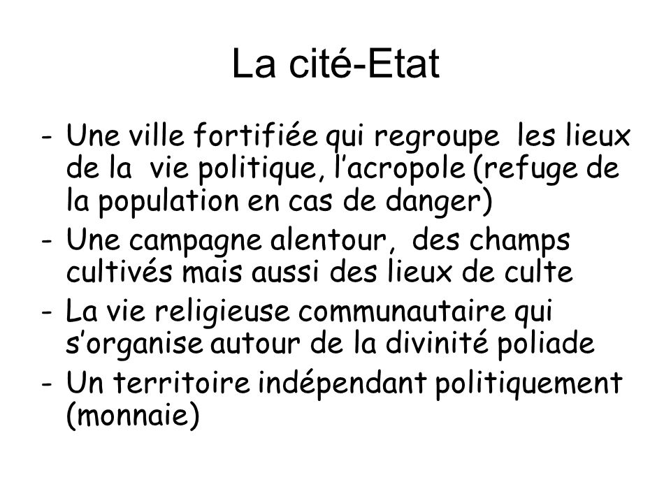La cité-EtatUne ville fortifiée qui regroupe les lieux de la vie politique, l'acropole (refuge de la population en cas de danger)