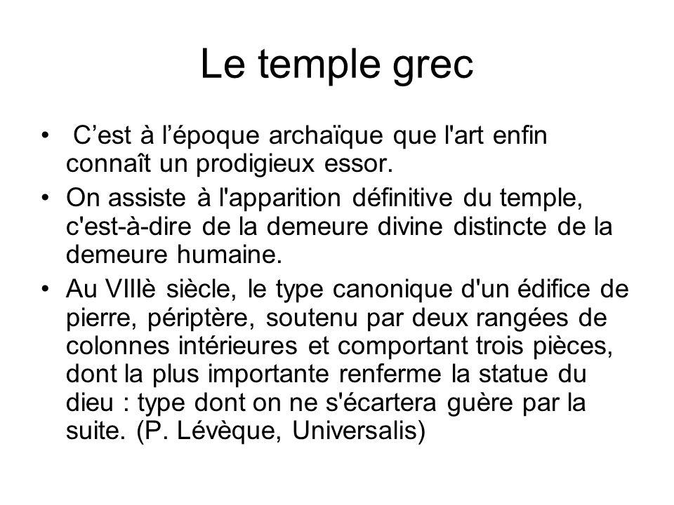 Le temple grec C'est à l'époque archaïque que l art enfin connaît un prodigieux essor.