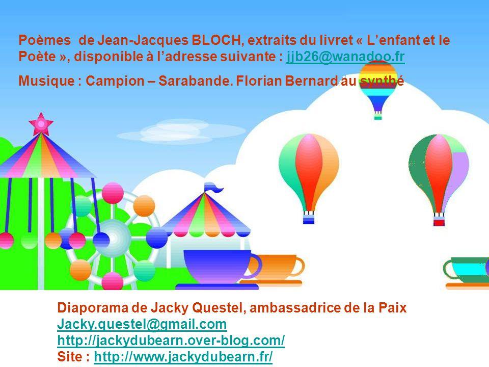 Poèmes de Jean-Jacques BLOCH, extraits du livret « L'enfant et le Poète », disponible à l'adresse suivante : jjb26@wanadoo.fr